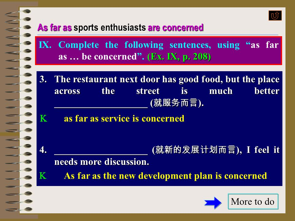 """As far as sports enthusiasts are concerned More to do More to do Ex. IX, p. 208) IX.Complete the following sentences, using """"as far as … be concerned"""""""