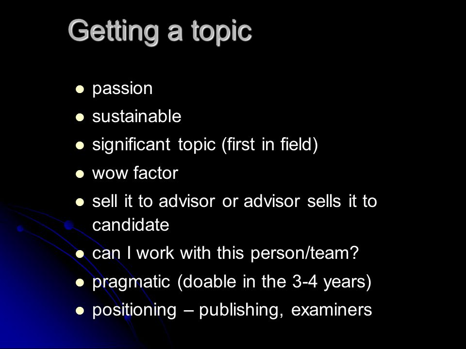 Getting a topic passion sustainable significant topic (first in field) wow factor sell it to advisor or advisor sells it to candidate can I work with this person/team.