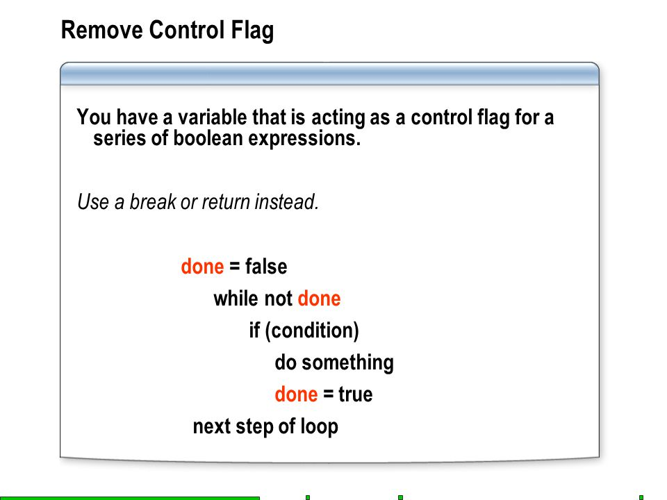 Remove Control Flag You have a variable that is acting as a control flag for a series of boolean expressions.