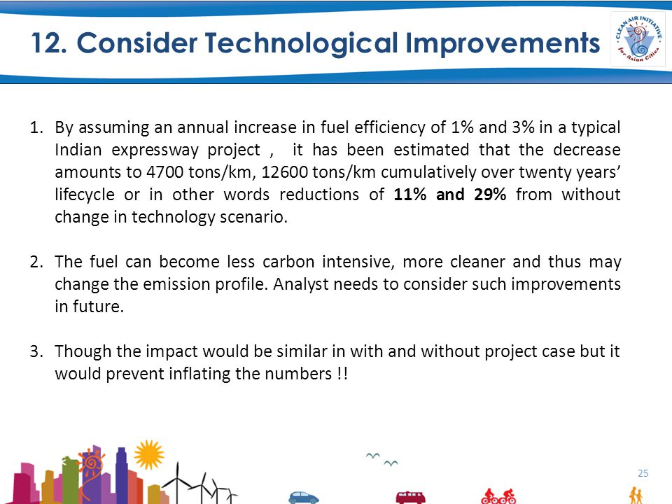 25 12. Consider Technological Improvements 1.By assuming an annual increase in fuel efficiency of 1% and 3% in a typical Indian expressway project, it