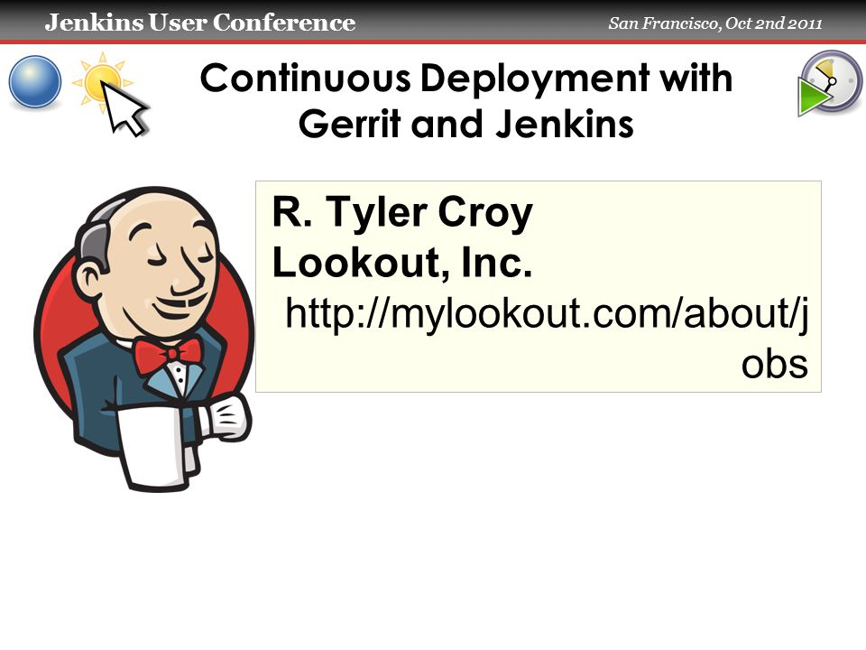 Jenkins User Conference San Francisco, Oct 2nd 2011 Continuous Deployment with Gerrit and Jenkins R.