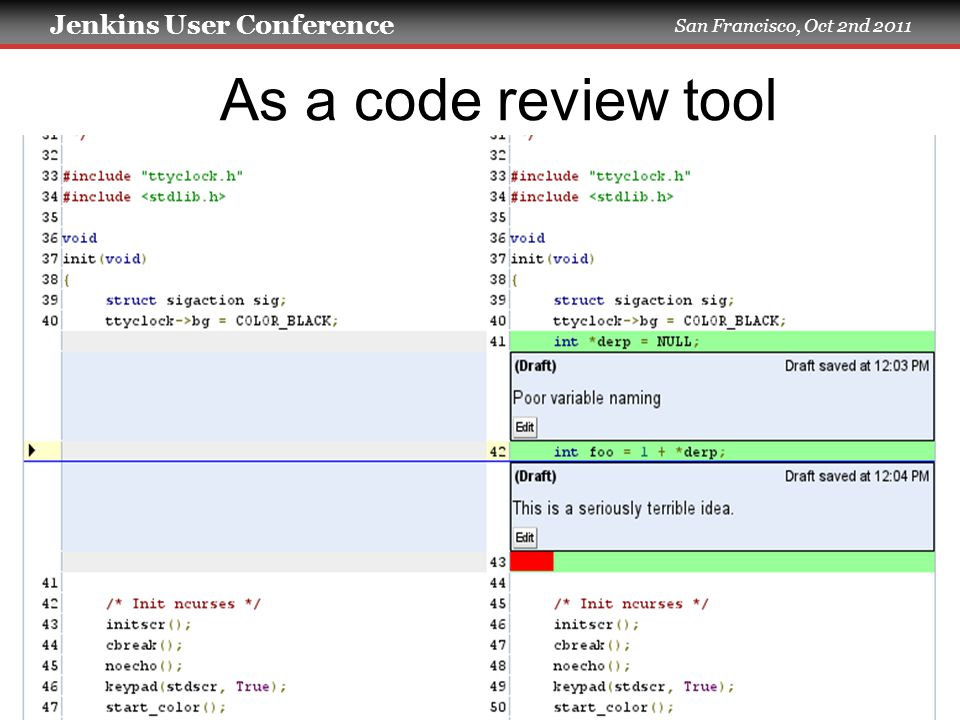 Jenkins User Conference San Francisco, Oct 2nd 2011 10/2/1118 As a code review tool