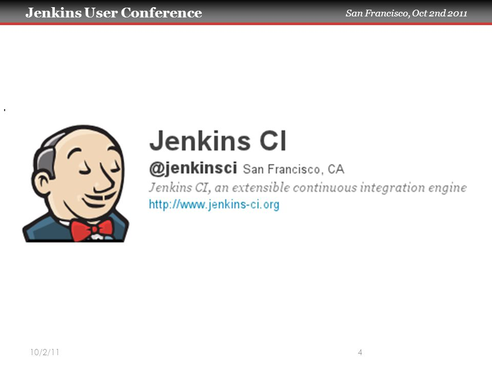 Jenkins User Conference San Francisco, Oct 2nd 2011 10/2/115