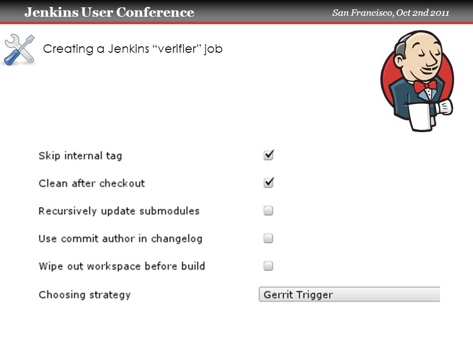 Jenkins User Conference San Francisco, Oct 2nd 2011 Creating a Jenkins verifier job