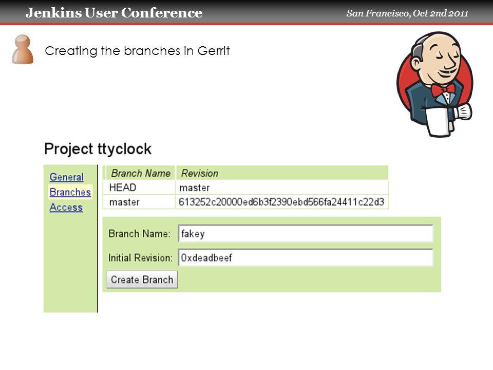 Jenkins User Conference San Francisco, Oct 2nd 2011 Creating the branches in Gerrit