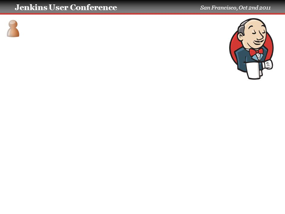 Jenkins User Conference San Francisco, Oct 2nd 2011