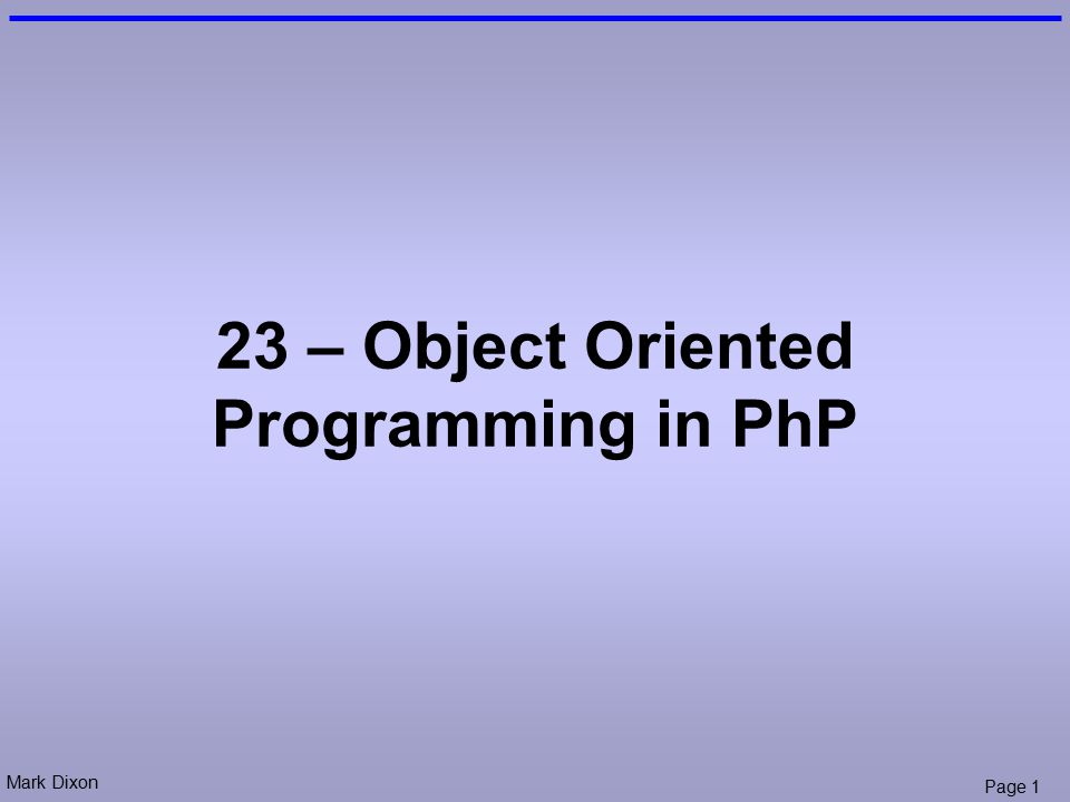 Mark Dixon Page 1 23 – Object Oriented Programming in PhP