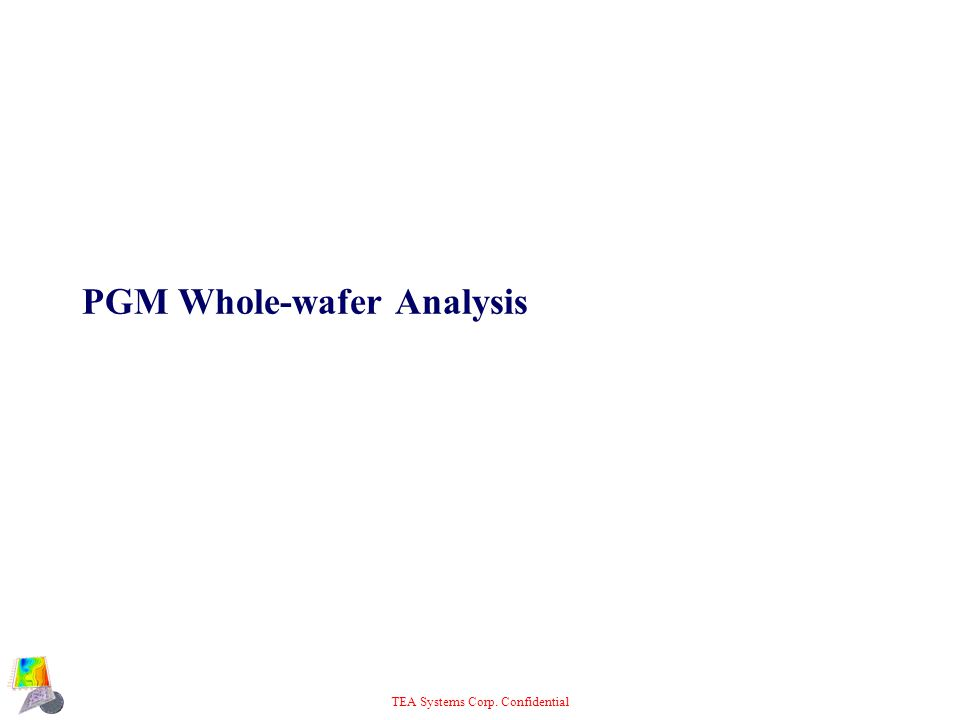 TEA Systems Corp. Confidential PGM Whole-wafer Analysis