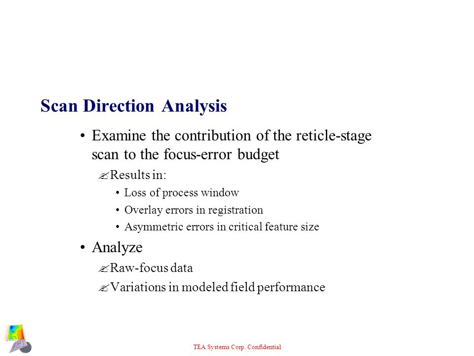 TEA Systems Corp. Confidential Scan Direction Analysis Examine the contribution of the reticle-stage scan to the focus-error budget ?Results in: Loss
