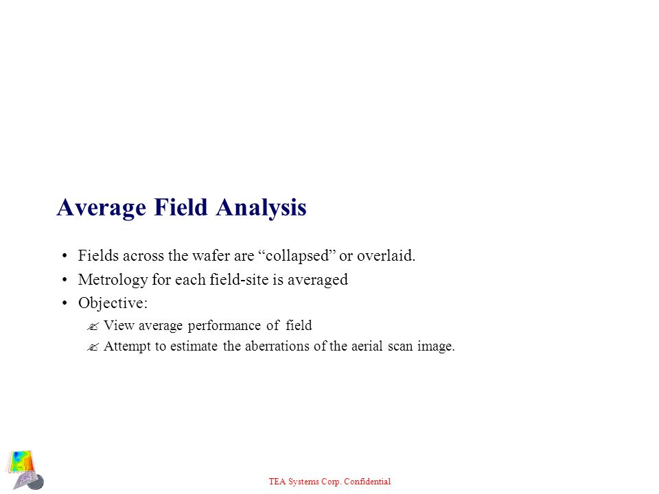 """TEA Systems Corp. Confidential Average Field Analysis Fields across the wafer are """"collapsed"""" or overlaid. Metrology for each field-site is averaged O"""