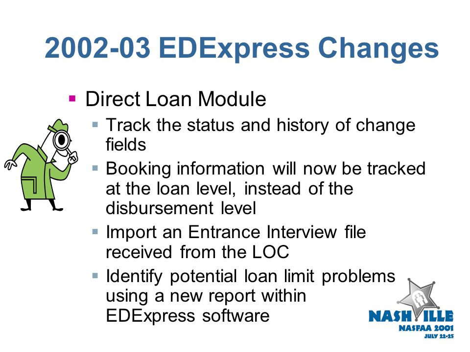 2002-03 EDExpress Changes  Packaging Module  New List-Funds Offered vs. Awarded report to track amount offered and actual amount awarded  New Pell