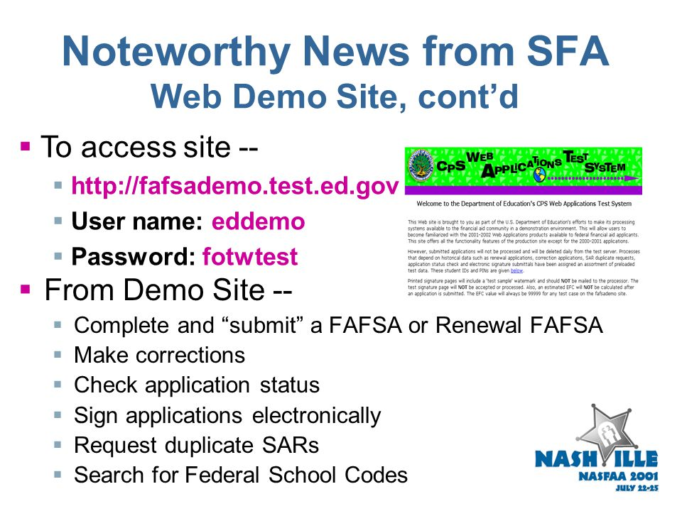 Noteworthy News from SFA Web Demo Site  Demonstration version of FAFSA on the Web available March 12, 2001  Provides a way to show students, parents
