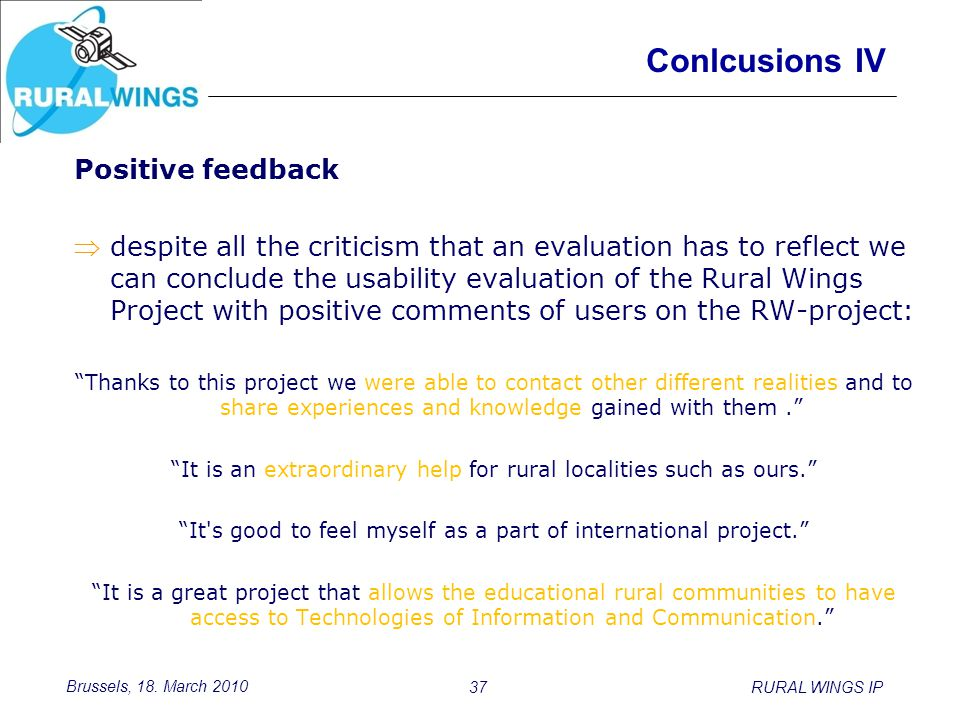 Brussels, 18. March 2010 37RURAL WINGS IP Conlcusions IV Positive feedback despite all the criticism that an evaluation has to reflect we can conclud