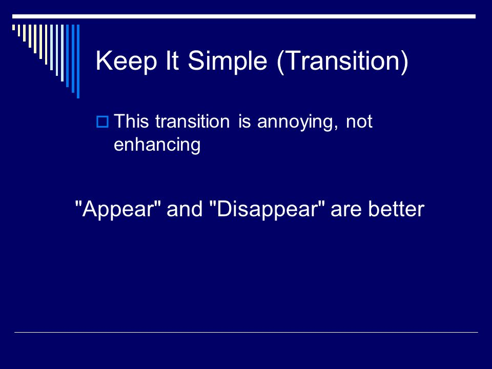 Keep It Simple (Sound) SSound effects may distract too Use sound only when necessary