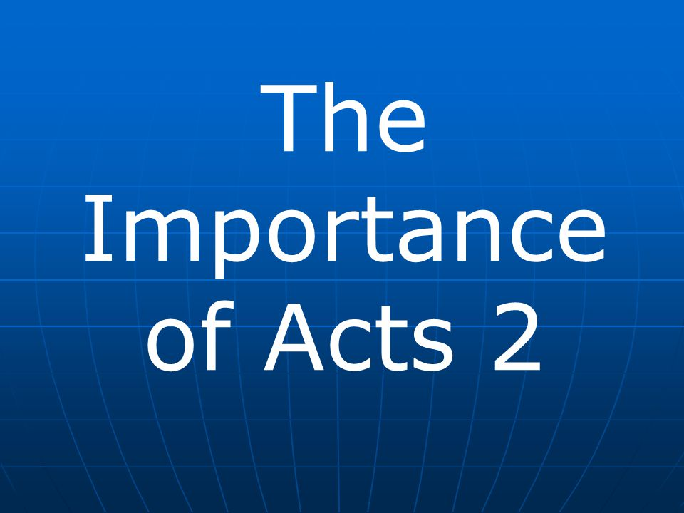 It would be good to remind ourselves of why the historical book of Acts and chapter 2 in particular is so important to ALL OF US