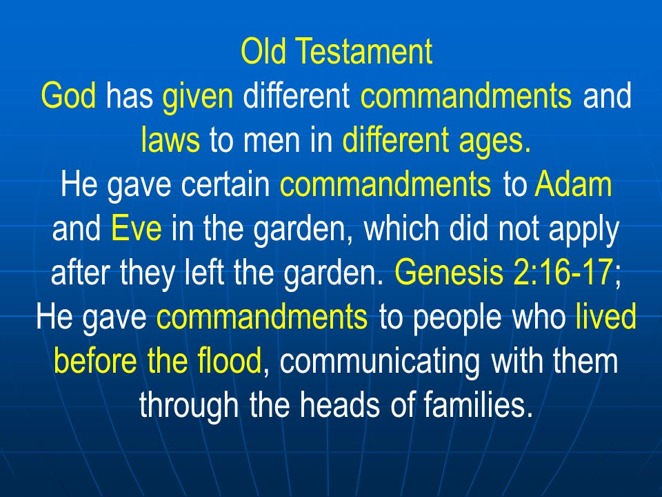 Old Testament The Old Testament records in great detail the law of Moses, which was given only to the Israelite nation Deuteronomy 5:1-3; Exodus 35: We know little of the laws God gave to other people of that period except that they were referred to as righteous or sinful showing that God had a law for them Romans 2:14-15; God s unfailing love shown throughout these ages for all righteous people.