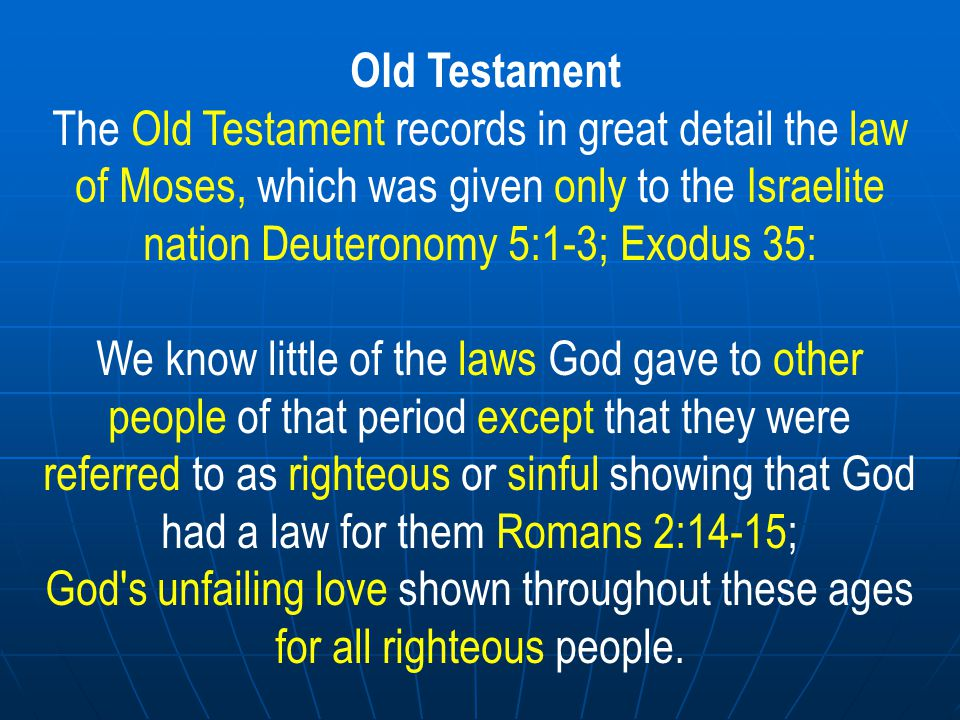 Old Testament / New Testament Adam to Moses The LAW to the CROSS Giving of the law on Mt Sinia Christian age till the end of time The DEATH, BURIAL RESURRECTION