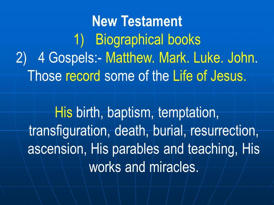 New Testament 1)Biographical books 4 Gospels:- Matthew.