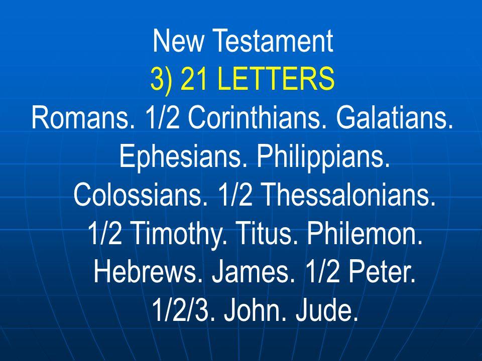 New Testament 3) 21 LETTERS 13 Letters were written by Paul.