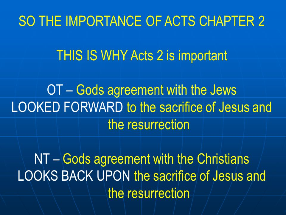 SO THE IMPORTANCE OF ACTS CHAPTER 2 THIS IS WHY Acts 2 is important PETER – On PENTECOST –Acts 2 is preaching for the first time about the RISEN CHRIST
