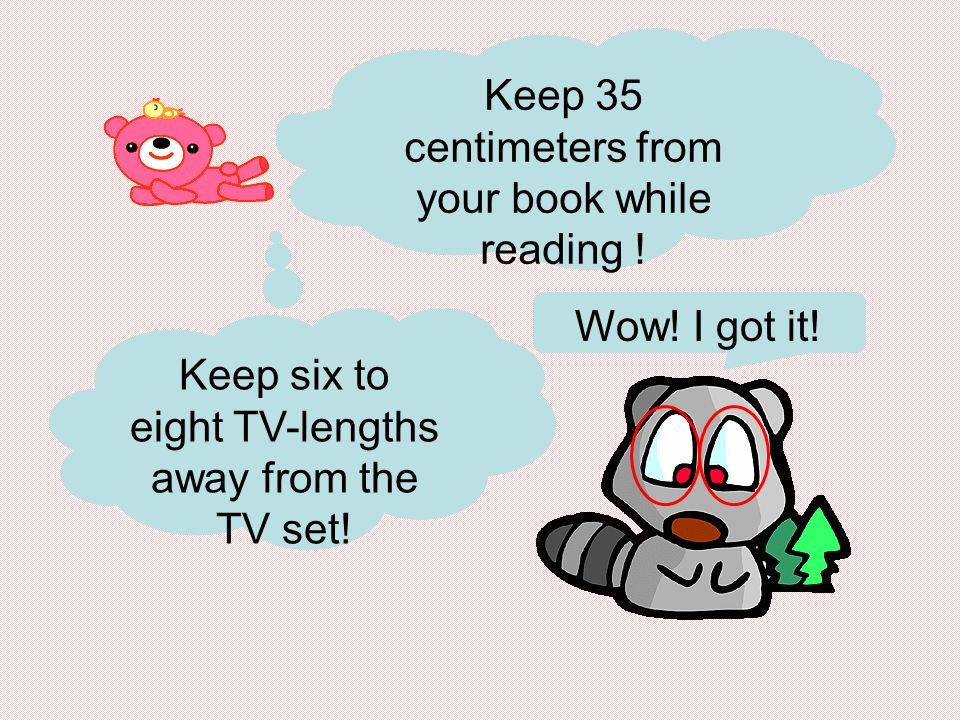 If you keep too close to your book, you can't see it clearly, and vice versa!! But I think the closer, the clearer! It'll harm your vision if you keep