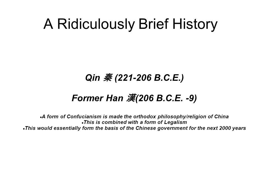 A Ridiculously Brief History Qin 秦 (221-206 B.C.E.) Former Han 漢 (206 B.C.E.