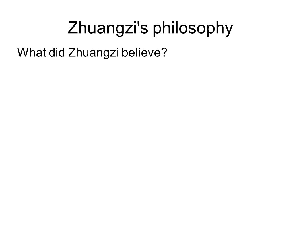 Zhuangzi s philosophy What did Zhuangzi believe?