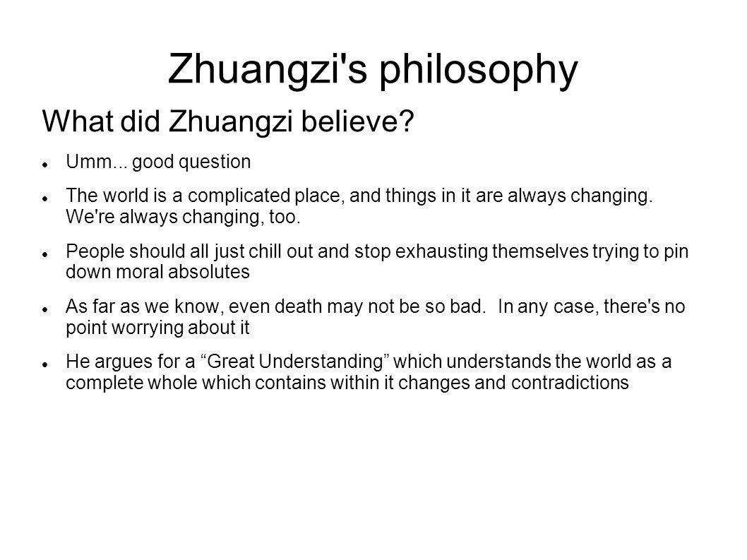 Zhuangzi s philosophy What did Zhuangzi believe. Umm...