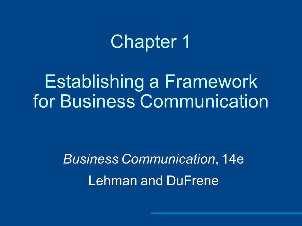 Chapter 1 Establishing a Framework for Business Communication Business Communication, 14e Lehman and DuFrene