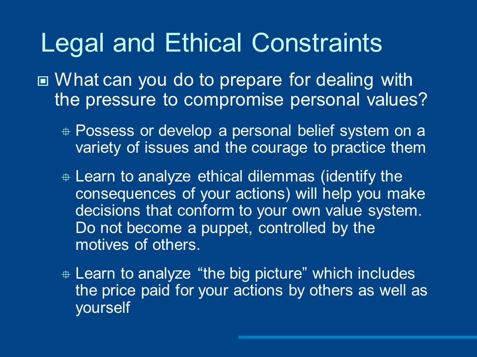 Legal and Ethical Constraints What can you do to prepare for dealing with the pressure to compromise personal values.
