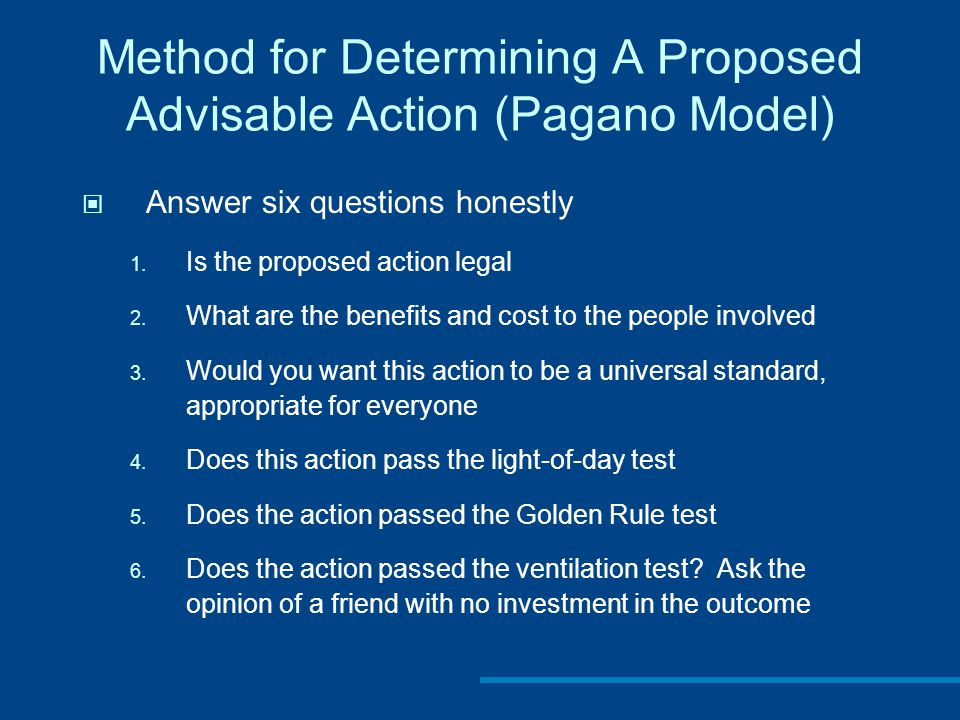 Method for Determining A Proposed Advisable Action (Pagano Model) Answer six questions honestly 1.
