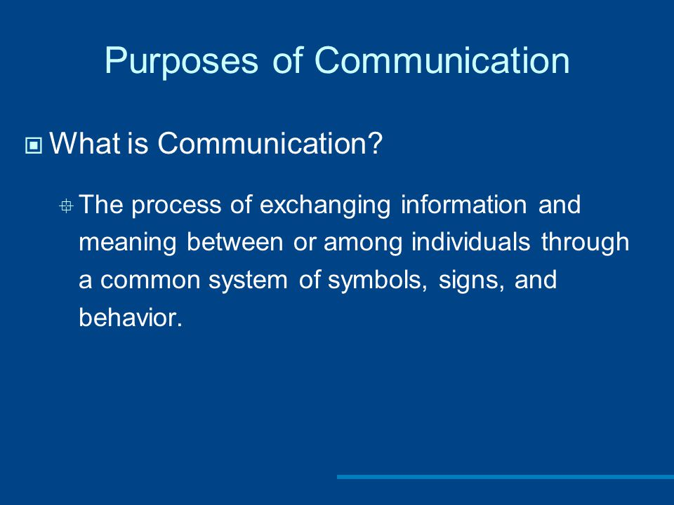 Purposes of Communication What is Communication.