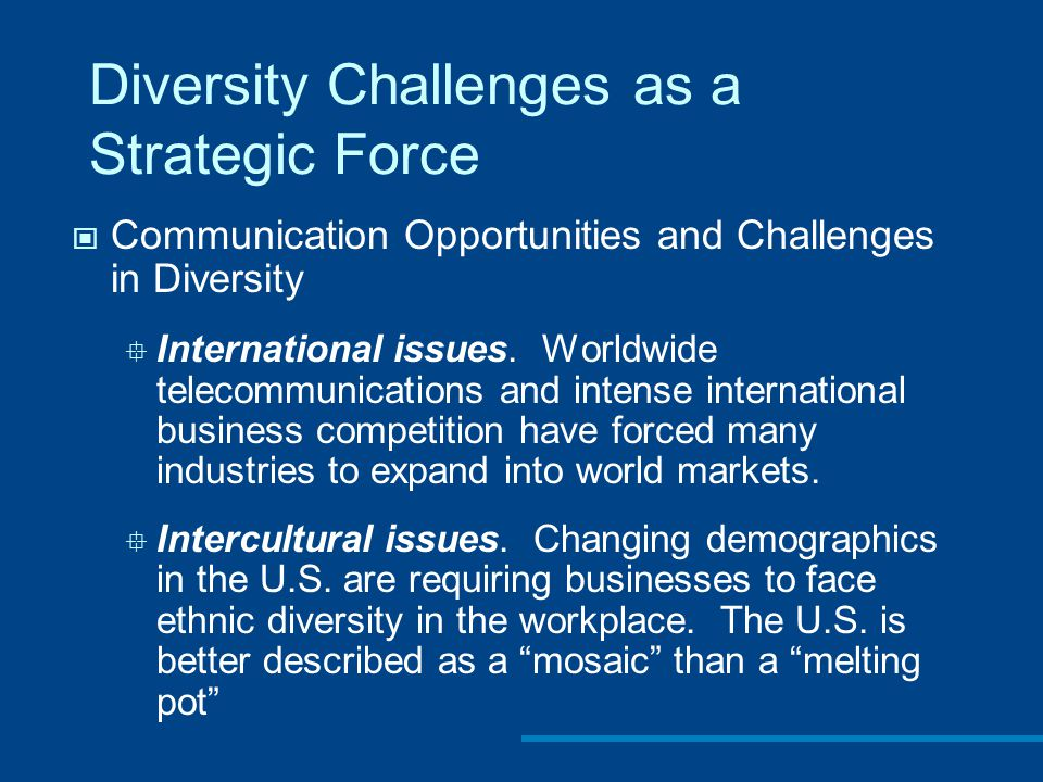 Diversity Challenges as a Strategic Force Communication Opportunities and Challenges in Diversity  International issues.