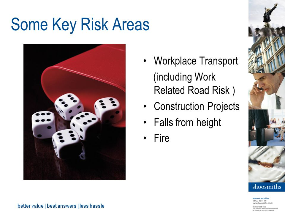 better value | best answers | less hassle Some Key Risk Areas Workplace Transport (including Work Related Road Risk ) Construction Projects Falls from height Fire