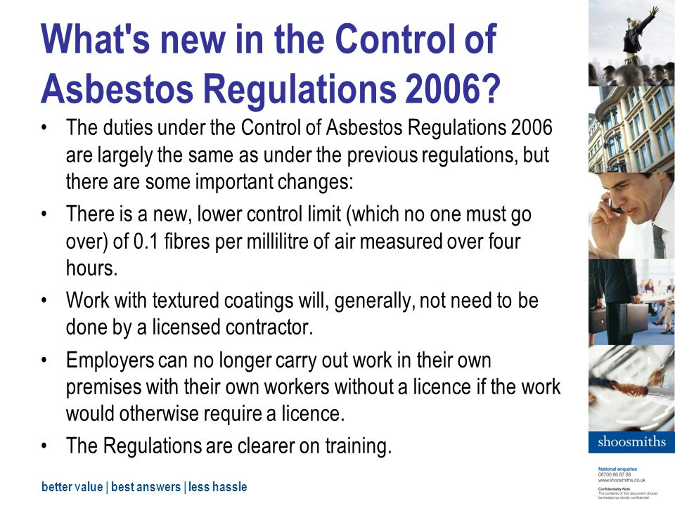 better value | best answers | less hassle What s new in the Control of Asbestos Regulations 2006.