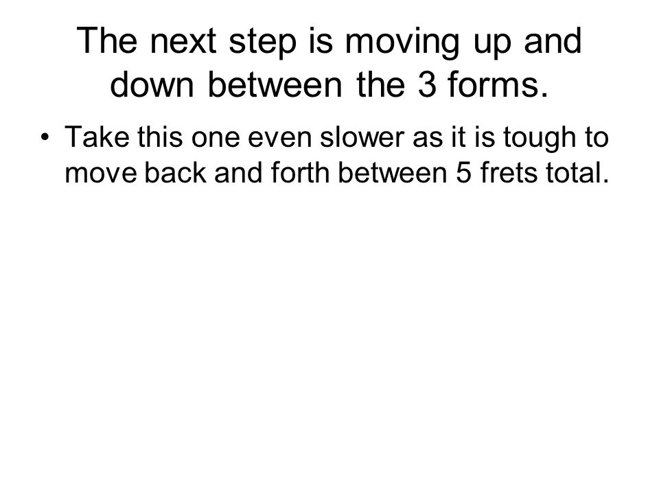 The next step is moving up and down between the 3 forms.