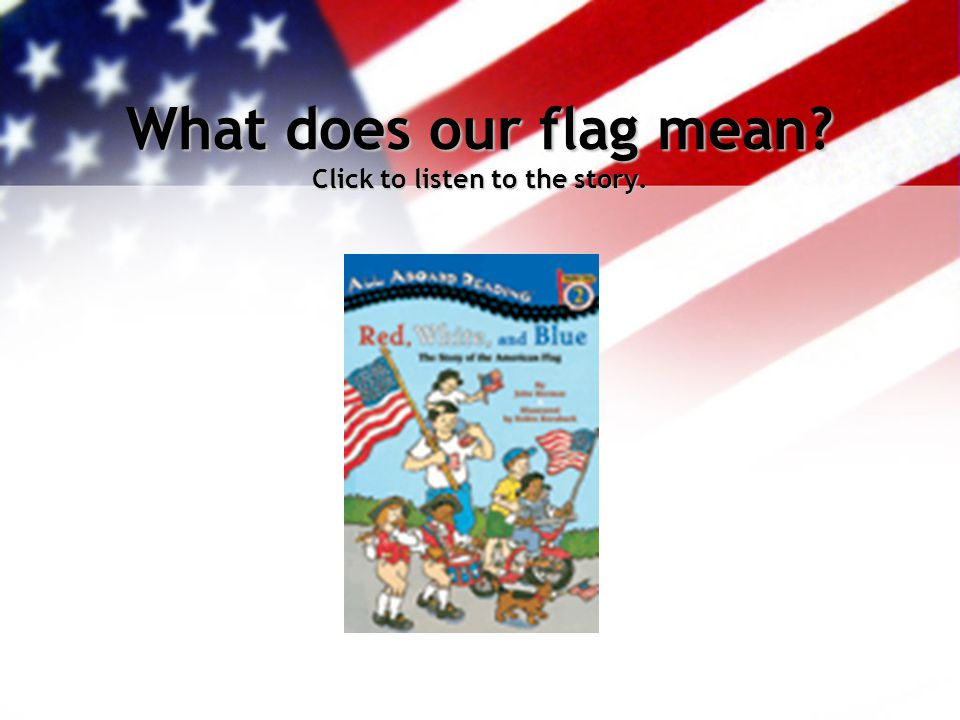 What does our flag mean? Click to listen to the story.