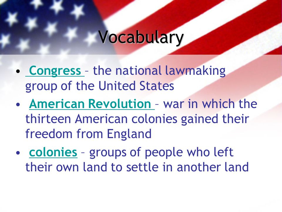 Vocabulary Congress – the national lawmaking group of the United States Congress American Revolution – war in which the thirteen American colonies gai