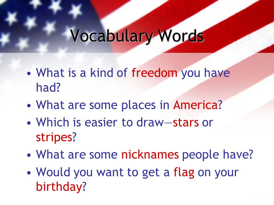 Vocabulary Words What is a kind of freedom you have had? What are some places in America? Which is easier to draw—stars or stripes? What are some nick