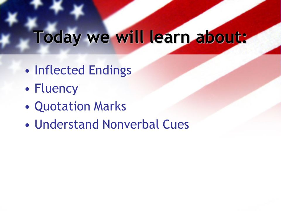 Today we will learn about: Inflected Endings Fluency Quotation Marks Understand Nonverbal Cues