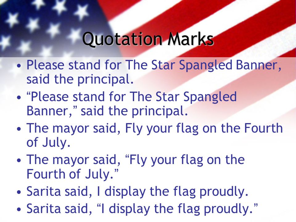 "Quotation Marks Please stand for The Star Spangled Banner, said the principal. ""Please stand for The Star Spangled Banner,"" said the principal. The ma"