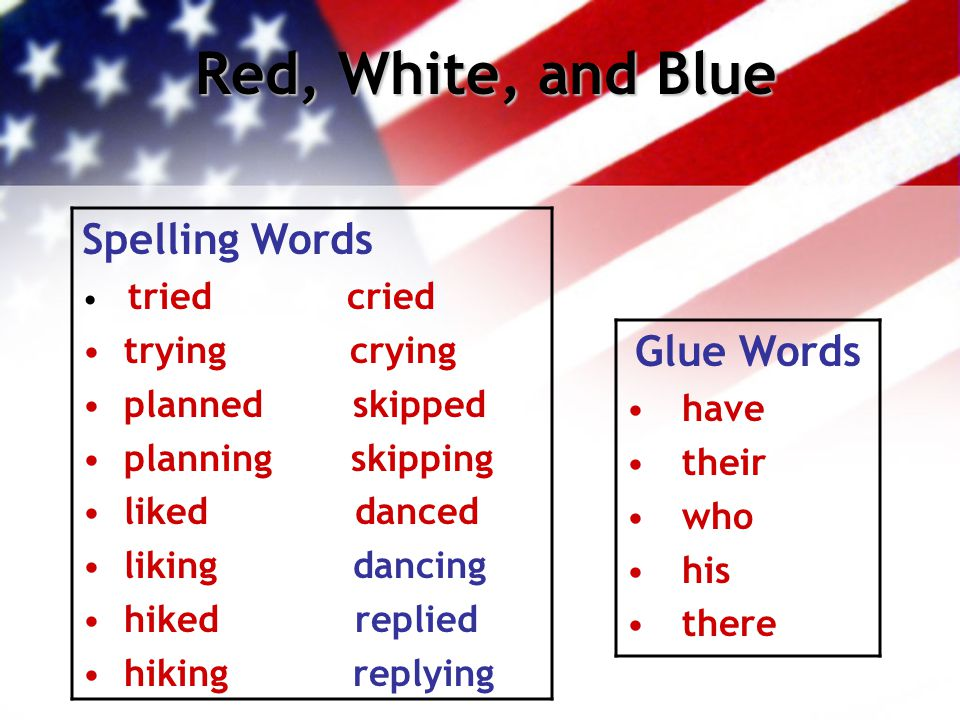 Red, White, and Blue Glue Words have their who his there Spelling Words tried cried trying crying planned skipped planning skipping liked danced likin