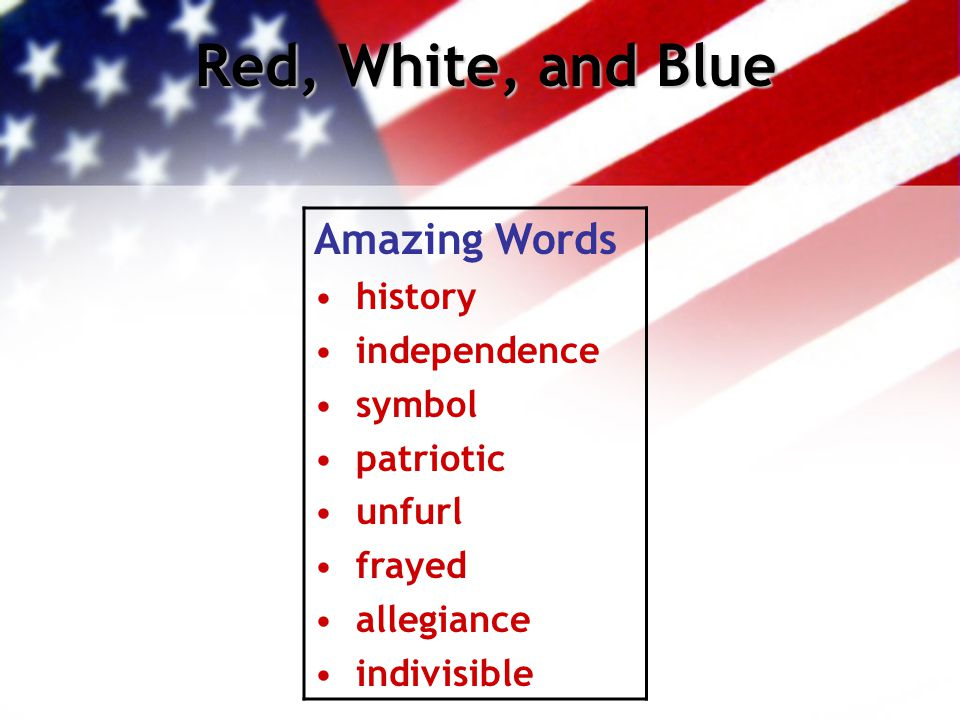 Red, White, and Blue Tuesday Morning Warm-Up Today we will read about the American flag.