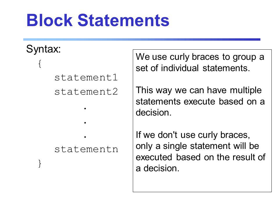 Block Statements Syntax: { statement1 statement2.