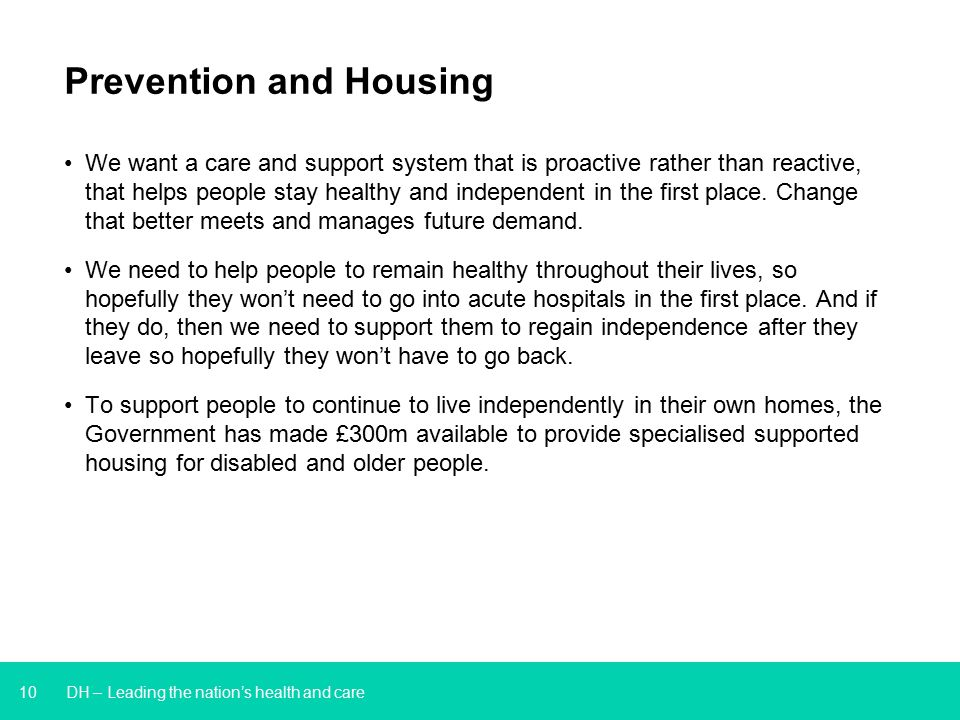 10 DH – Leading the nation's health and care Prevention and Housing We want a care and support system that is proactive rather than reactive, that hel