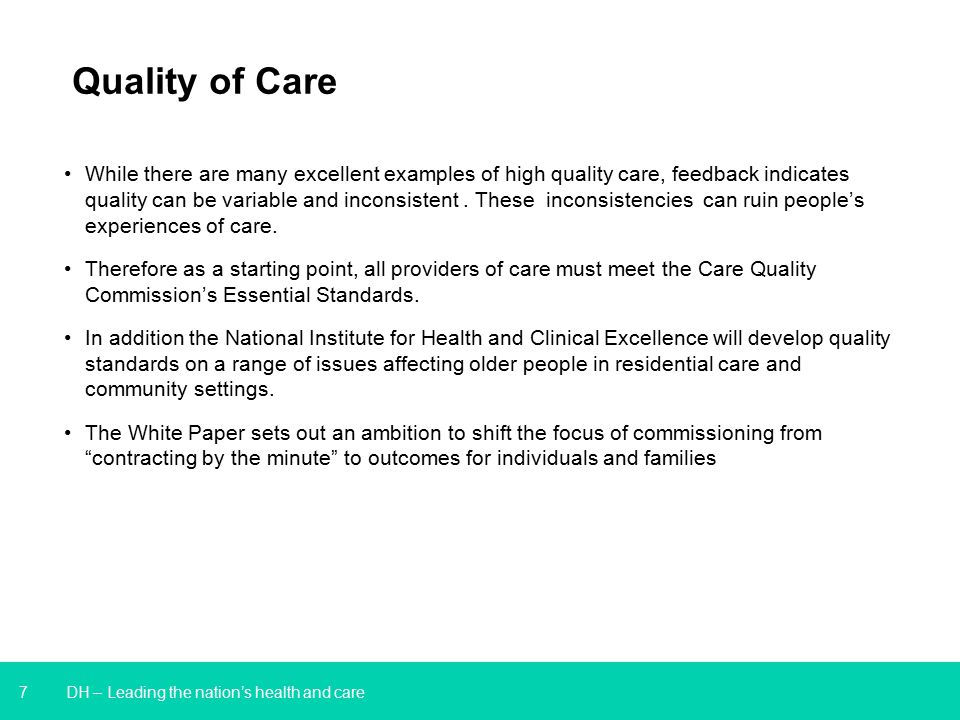 7 DH – Leading the nation's health and care Quality of Care While there are many excellent examples of high quality care, feedback indicates quality can be variable and inconsistent.