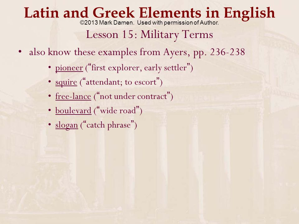 Latin and Greek Elements in English Lesson 15: Military Terms also know these examples from Ayers, pp.