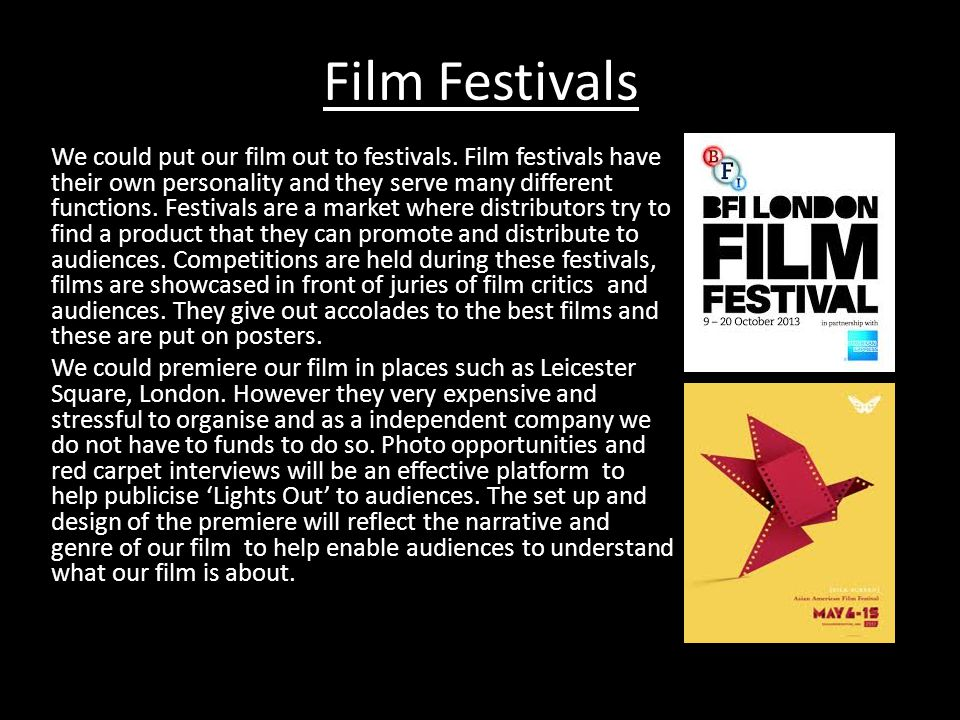 Film Festivals We could put our film out to festivals.