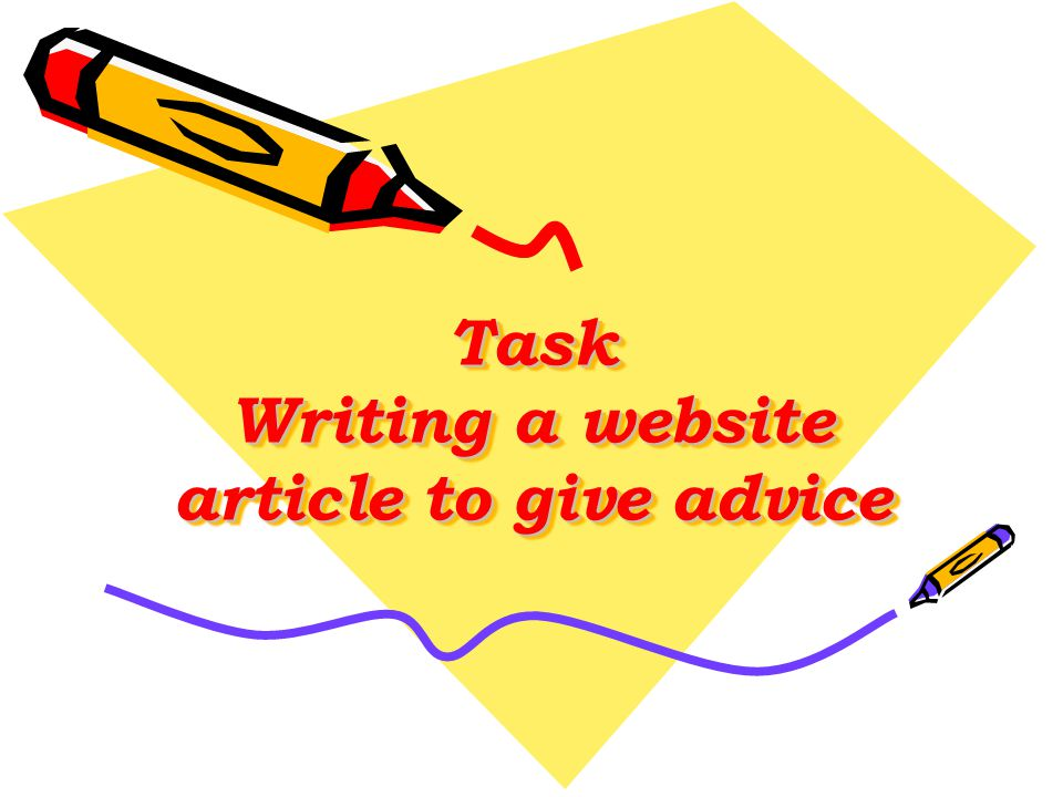 Task Writing a website article to give advice
