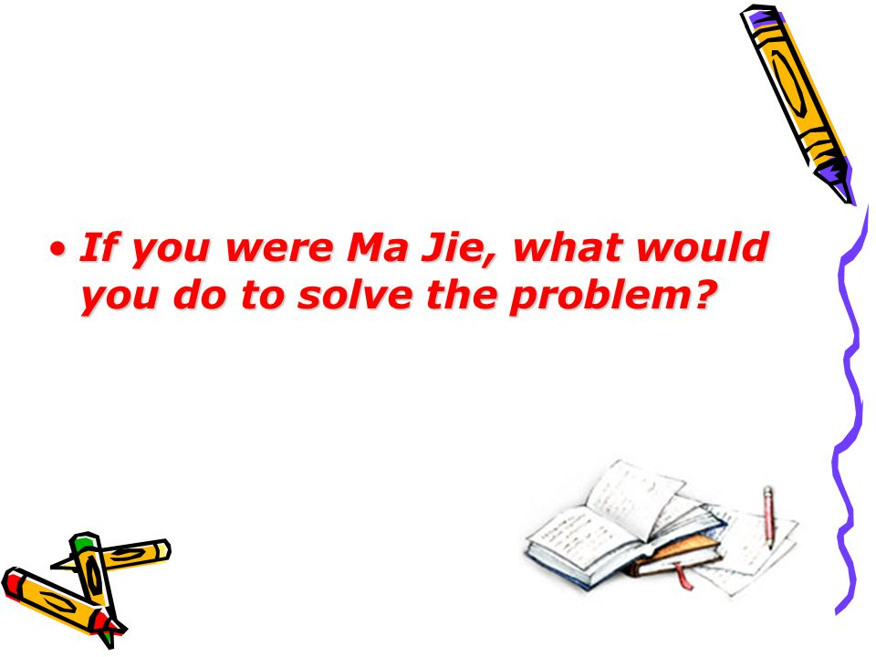 discuss and list what you should write: for example: · Ma Jie ' s problems · the possible solutions Ma Jie thought of and the reasons why they didn ' t work · the advice you gave to Ma Jie · the advice his parents, teachers and coach gave him and why it works · your opinion about the best way to solve problems that students have …
